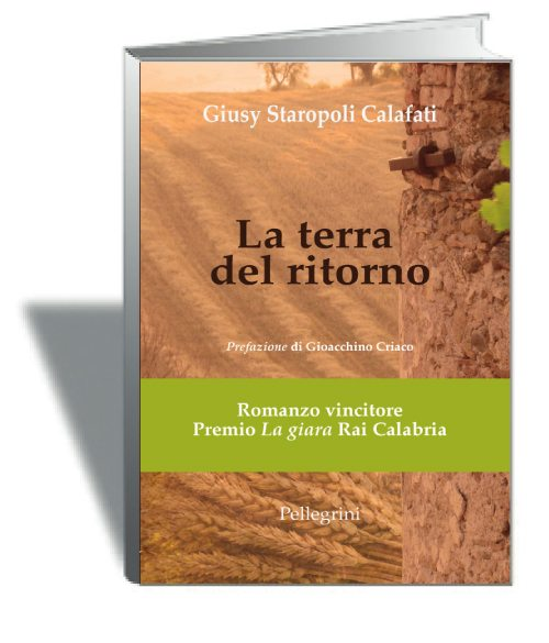 LA TERRA DEL RITORNO, il romanzo di Giusy Staropoli Calafati. In libreria dal 6 aprile